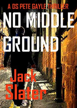 No Middle Ground: DS Peter Gayle crime thrillers Book 5