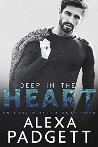 Deep-in-the-Heart-An-Austin-After-Dark-Book-Book-1-by-Alexa-Padgett