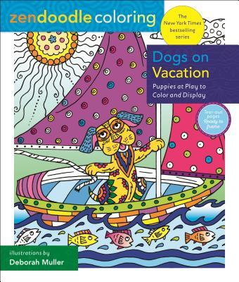 Zendoodle Coloring: Dogs on Vacation: Puppies at Play to Color and Display