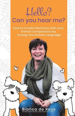 Hello? Can You Hear Me?: How to Create Harmony with Your Animal Companions by Tuning Into Animal Language