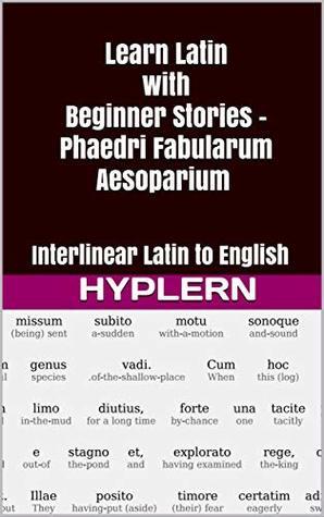 Learn Latin with Beginner Stories - Phaedri Fabularum Aesopiarum: Interlinear Latin to English (Learn Latin with Interlinear Stories for Beginners and Advanced Readers Book 1)