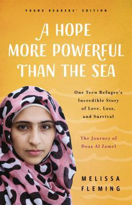 A Hope More Powerful Than the Sea: The Journey of Doaa Al Zamel: One Teen Refugee's Incredible Story of Love, Loss, and Survival