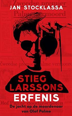 Stieg Larssons erfenis: Zijn jacht op de moordenaar van Olof Palme