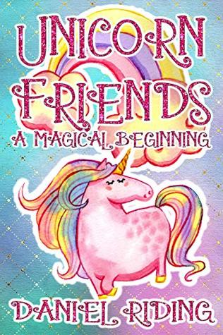 Unicorn Friends: A Magical Beginning