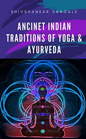 Ancient Indian Traditions Of Yoga And Ayurveda: Meditation guide and healthcare