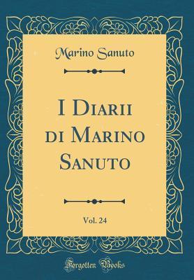 I Diarii Di Marino Sanuto, Vol. 24