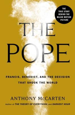 The Pope: Francis, Benedict, and the Decision That Shook the World