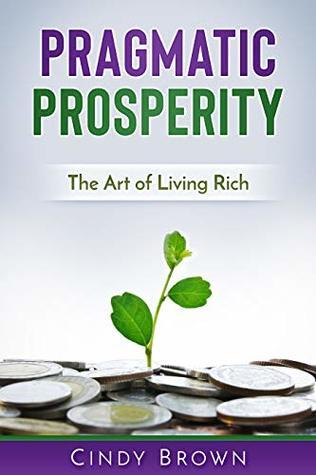 Pragmatic Prosperity: The Art of Living Rich
