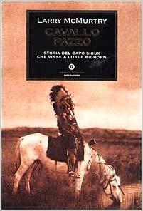 Cavallo Pazzo. Storia del capo sioux che vinse a Little Bighorn