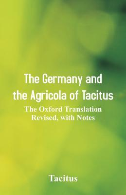 The Germany and the Agricola of Tacitus: The Oxford Translation Revised, with Notes