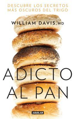 Adicto Al Pan / Wheat Belly: Lose the Wheat, Lose the Weight, and Find Your Path Back to Health