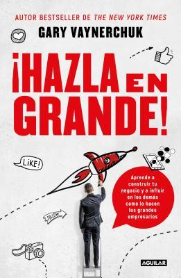 �hazla En Grande! / Crushing It!: How Great Entrepreneurs Build Their Business and Influence-And How You Can, Too
