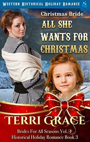 Christmas Bride - All She Wants for Christmas: Western Historical Holiday Romance (Brides For All Seasons Volume 4 Book 3)