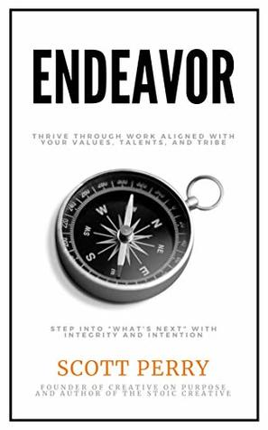 Endeavor: Thrive Through Work Aligned with Your Values, Talents, and Tribe
