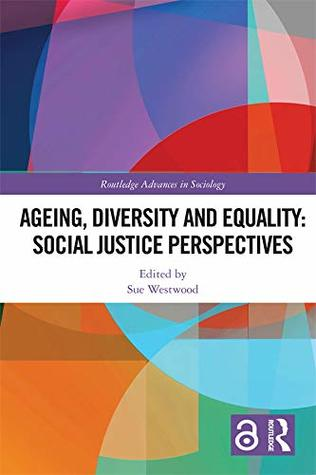 Ageing, Diversity and Equality: Social Justice Perspectives (Open Access) (Routledge Advances in Sociology)