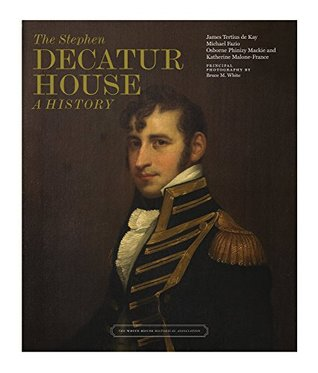 The Stephen Decatur House: A History