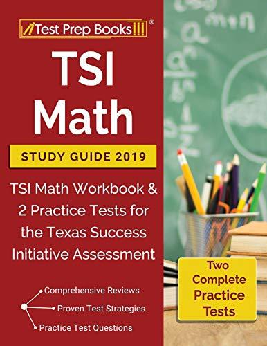 TSI Math Study Guide 2019: TSI Math Workbook & 2 Practice Tests for the Texas Success Initiative Assessment