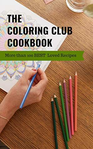 The Coloring Club Cookbook: More than 100 Best Loved Family Recipes