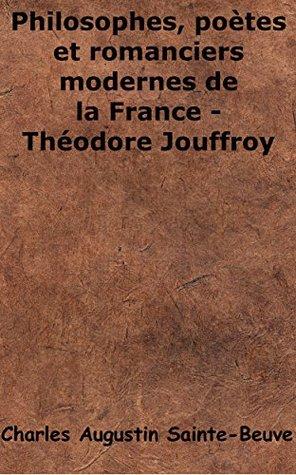 Philosophes, poètes et romanciers modernes de la France - Théodore Jouffroy (Annoté)