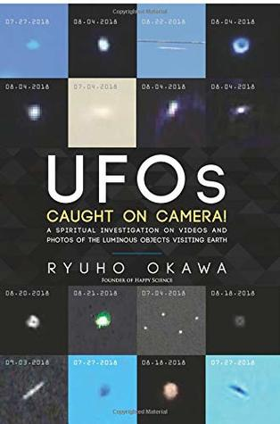 UFOs Caught on Camera!: A Spiritual Investigation on Videos and Photos of the Luminous Objects Visiting Earth