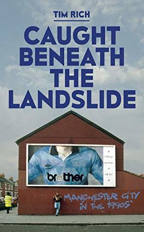Caught Beneath The Landslide: Manchester City in the 1990s