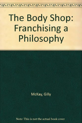 The Body Shop: Franchising a Philosophy