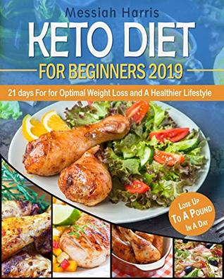 Keto Diet for Beginners 2019: 21 Days Keto Diet for Optimal Weight Loss and A Healthier Lifestyle - Lose Weight Up To A Pound In A Day (with 21 Days Keto Meal Plans and Shopping Lists)