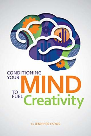 Conditioning Your Mind: To Fuel Creativity