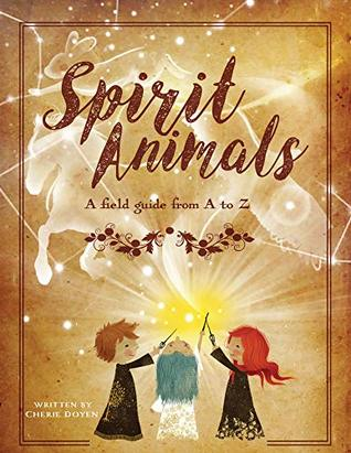 Spirit Animals: A field guide from A to Z.
