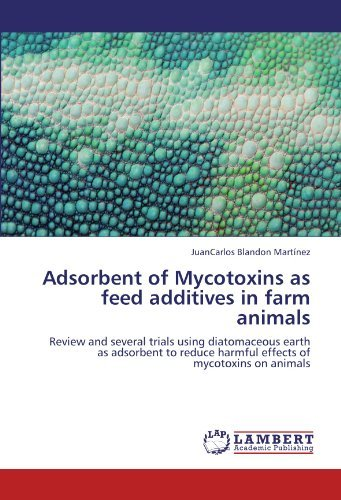 Adsorbent of Mycotoxins as feed additives in farm animals: Review and several trials using diatomaceous earth as adsorbent to reduce harmful effects of mycotoxins on animals