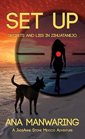 Set Up: Secrets and Lies in Zihuatanejo (The JadeAnne Stone Mexico Adventures Book 1)