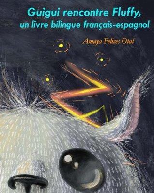 Guigui rencontre Fluffy, un livre bilingue francais-espagnol (Fluffy bilingue francais-espagnol t. 1)
