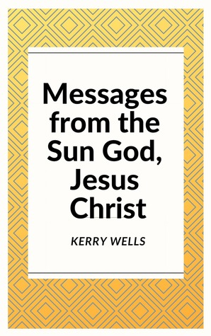 Messages from the Sun God, Jesus Christ