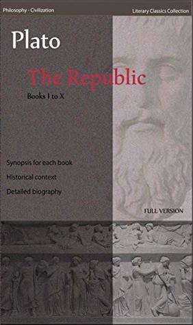 The Republic - Books I to X - Synopsis of each book, Historical context, Detailed biography - Full version annotated: Philosophy - Civilization Library Classics Collection