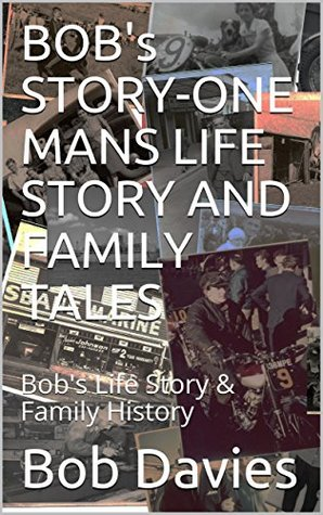 BOB's STORY-ONE MANS LIFE STORY AND FAMILY TALES: Bob's Life Story & Family History