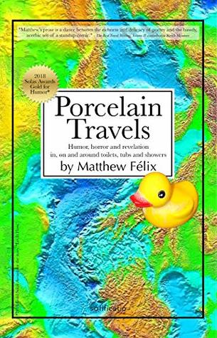 Porcelain Travels: Humor, Horror and Revelation in, on and around Toilets, Tubs and Showers