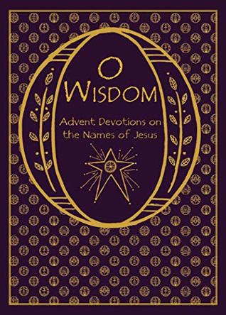 Oh Wisdom: Advent Devotion on the Names of Jesus