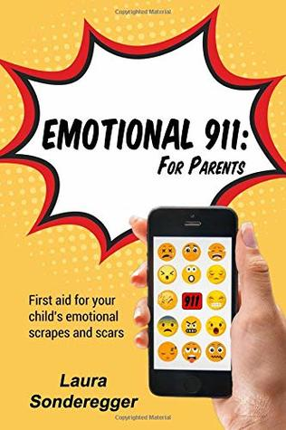 Emotional 911: For Parents: First Aid for Your Child's Emotional Scrapes and Scars