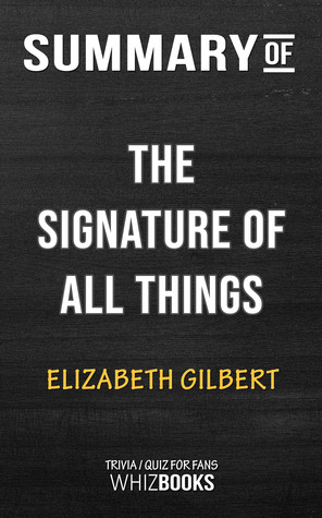 Summary of The Signature of All Things: A Novel by Elizabeth Gilbert | Trivia/Quiz for Fans