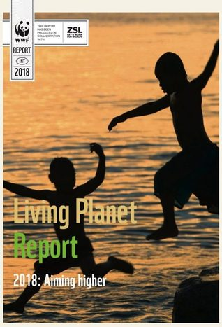 Living Planet Report 2018: Aiming Higher