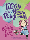 A Birthday Party Trick (Tiggy and the Magic Paintbrush #3)
