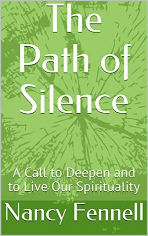 The Path of Silence: A Call to Deepen and to Live Our Spirituality