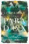 "Surprised by Paradox: The Promise of ""and"" in an Either-Or World"