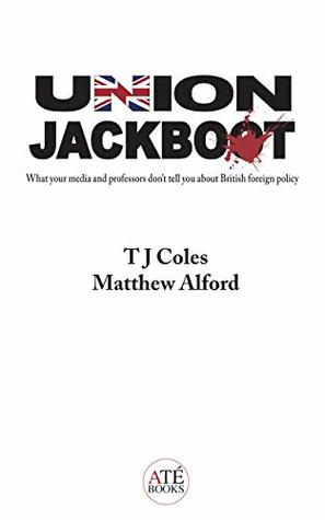 Union Jackboot: What Your Media and Professors Don't Tell You About British Foreign Policy