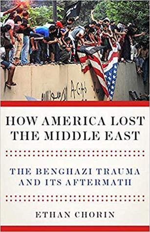 How America Lost the Middle East: The Benghazi Trauma and its Aftermath