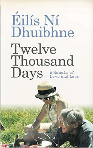 Twelve Thousand Days: A memoir of love and loss