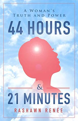 44 Hours & 21 Minutes: A Woman's Truth and Power
