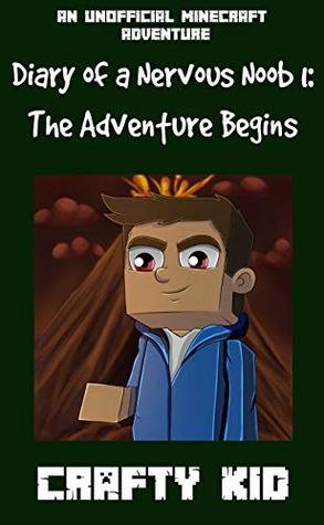 Diary of a Nervous Noob Book 1: The Adventure Begins: An Unofficial Minecraft Book