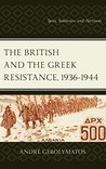 The British and the Greek Resistance, 1936–1944: Spies, Saboteurs, and Partisans