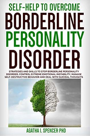 Self-Help to Overcome Borderline Personality Disorder: Strategies & Skills to Stop Borderline Personality Disorder, Control Extreme Emotional Instability, Manage Self-Destructive Behavior & Suicide